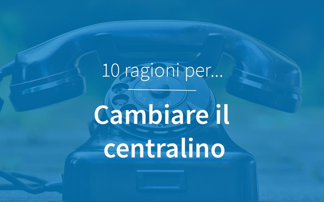 10 motivi per cambiare il centralino telefonico